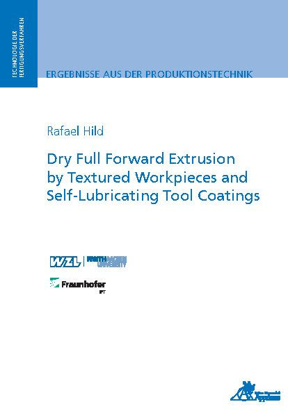 Dry Full Forward Extrusion by Textured Workpieces and Self-Lubricating Tool Coatings (E-Book)