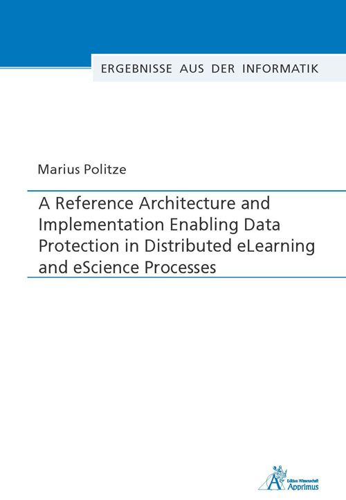 A Reference Architecture and Implementation Enabling Data Protection in Distributed eLearning and eScience Processes