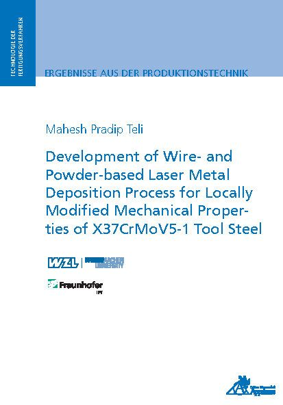 Development of Wire- and Powder-based Laser Metal Deposition Process for Locally Modified Mechanical Properties of X37CrMoV5-1 Tool Steel
