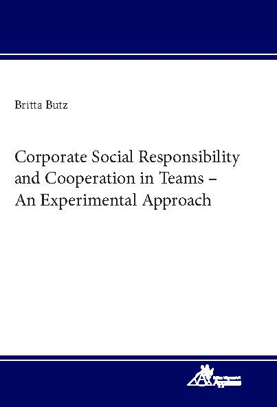 Corporate Social Responsibility and Cooperation in Teams – An Experimental Approach